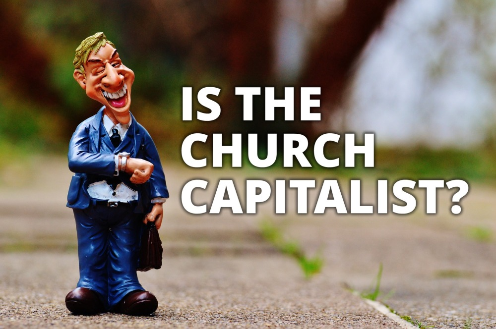 Is the church capitlist