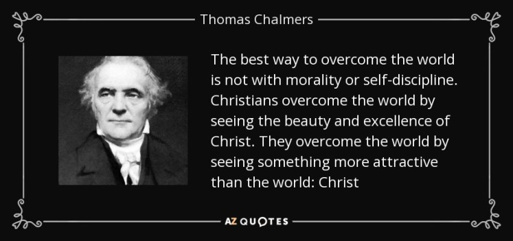 quote-the-best-way-to-overcome-the-world-is-not-with-morality-or-self-discipline-christians-thomas-chalmers-93-9-0998